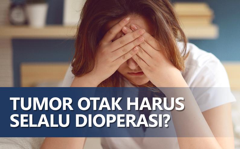 Tumor Otak Harus Selalu Dioperasi?