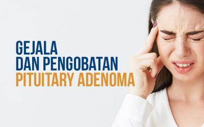 Gejala dan Pengobatan Pituitary Adenoma